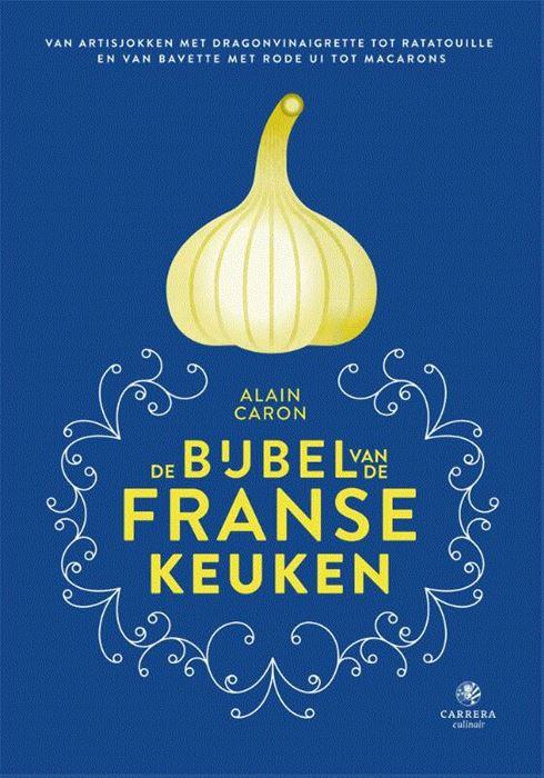 De bijbel van de Franse keuken - Alain Caron